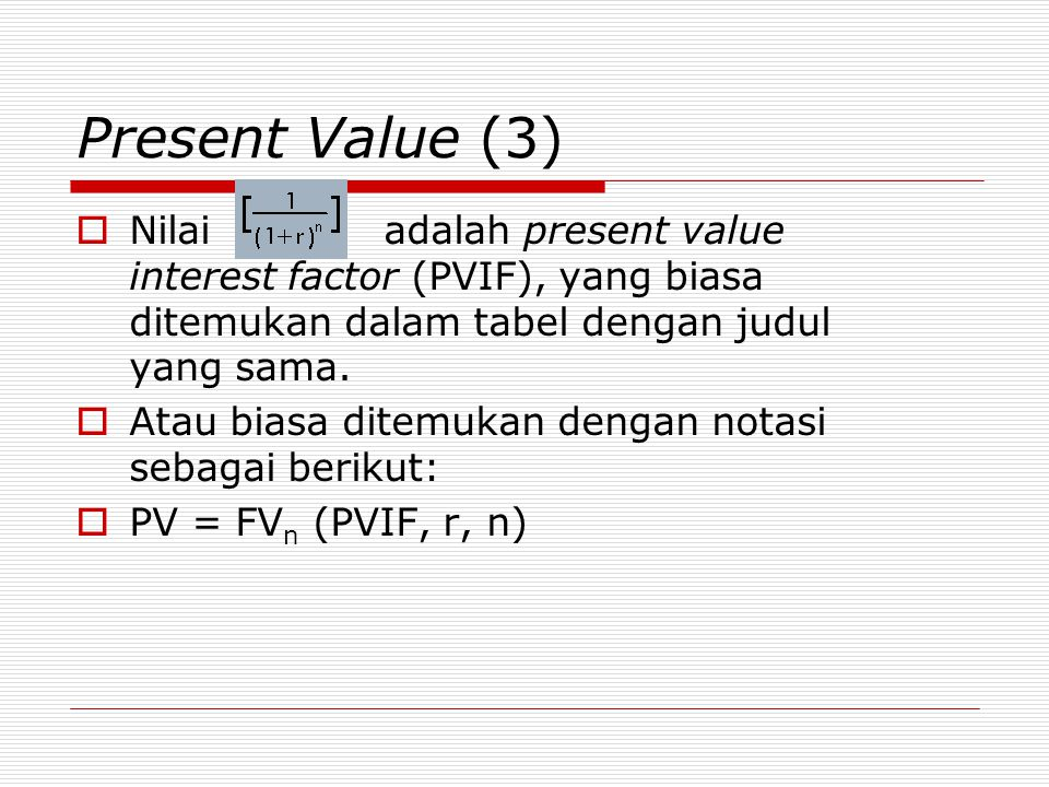 Present Value (3)  Nilai adalah present value interest factor (PVIF), yang biasa ditemukan dalam tabel dengan judul yang sama.  Atau biasa ditemukan