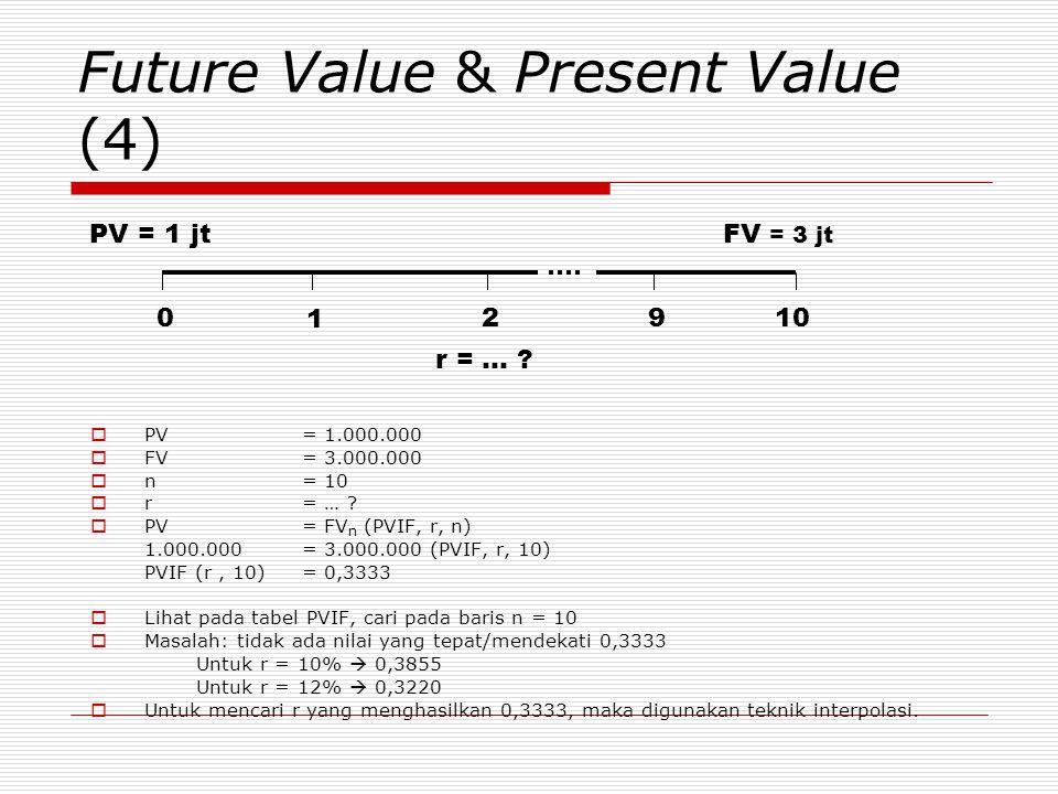 Future Value & Present Value (4)  PV = 1.000.000  FV = 3.000.000  n = 10  r = … ?  PV = FV n (PVIF, r, n) 1.000.000 = 3.000.000 (PVIF, r, 10) PVI
