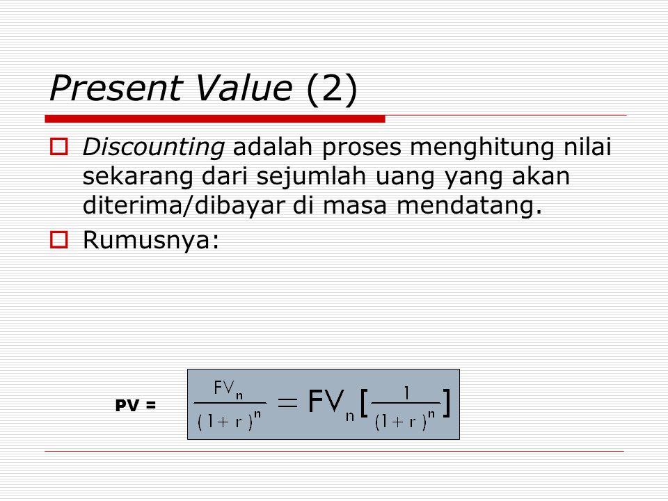 Present Value (2)  Discounting adalah proses menghitung nilai sekarang dari sejumlah uang yang akan diterima/dibayar di masa mendatang.  Rumusnya: P