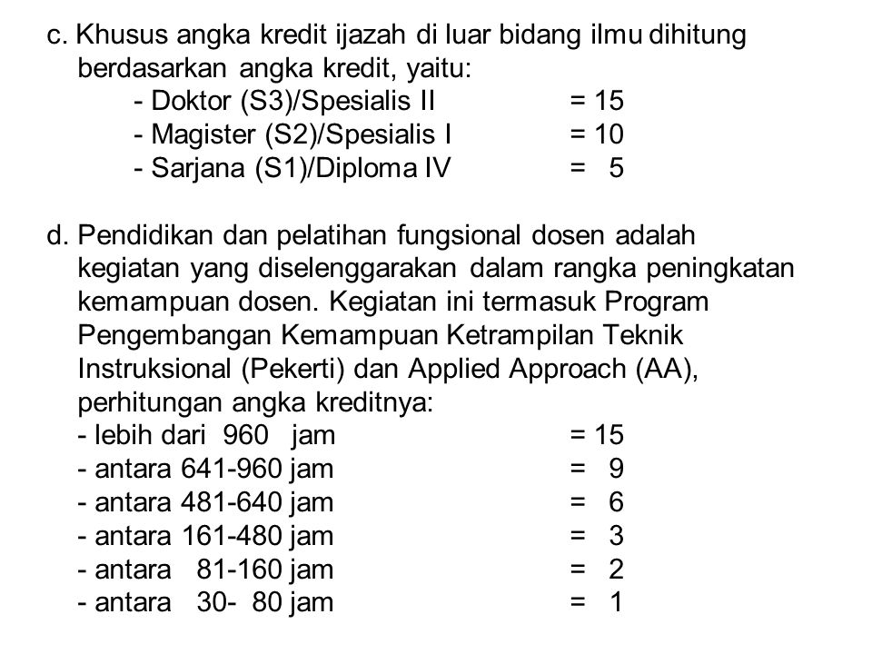 c. Khusus angka kredit ijazah di luar bidang ilmu dihitung berdasarkan angka kredit, yaitu: - Doktor (S3)/Spesialis II= 15 - Magister (S2)/Spesialis I