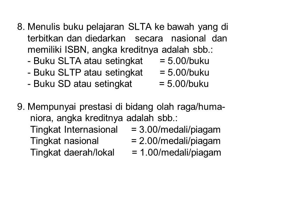 8. Menulis buku pelajaran SLTA ke bawah yang di terbitkan dan diedarkan secara nasional dan memiliki ISBN, angka kreditnya adalah sbb.: - Buku SLTA at