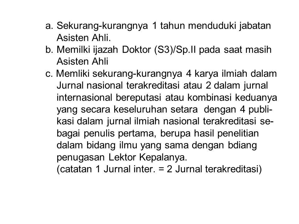 a. Sekurang-kurangnya 1 tahun menduduki jabatan Asisten Ahli. b. Memilki ijazah Doktor (S3)/Sp.II pada saat masih Asisten Ahli c. Memliki sekurang-kur