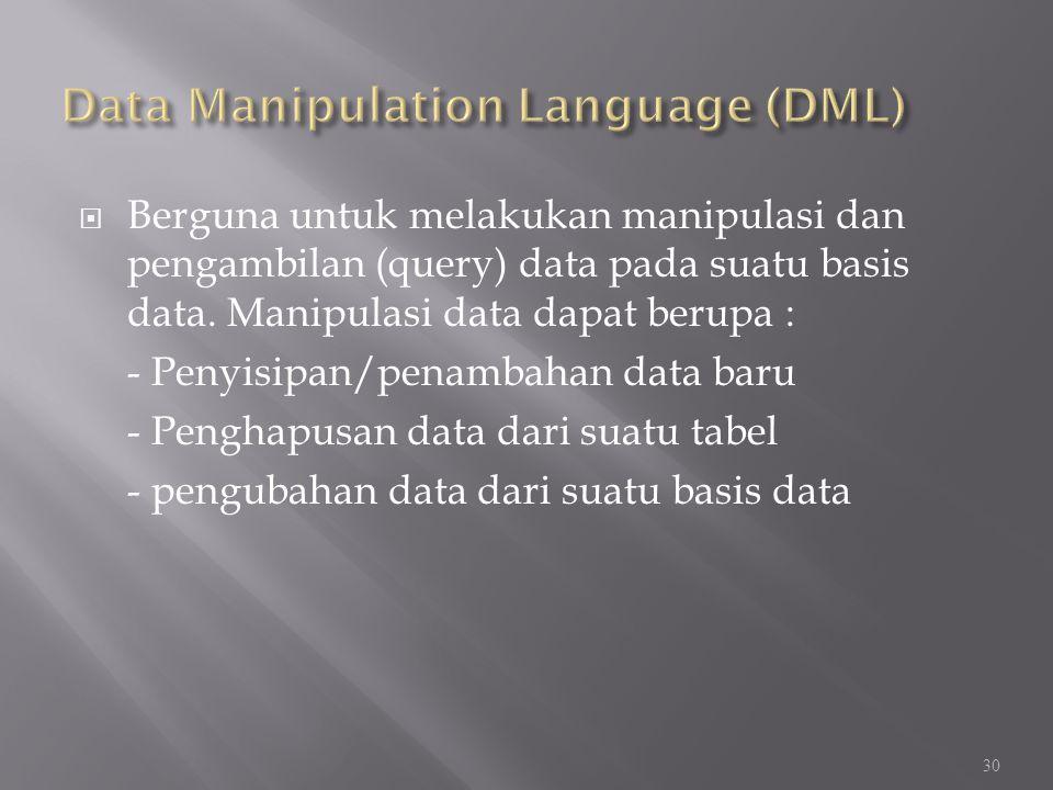  Berguna untuk melakukan manipulasi dan pengambilan (query) data pada suatu basis data. Manipulasi data dapat berupa : - Penyisipan/penambahan data b