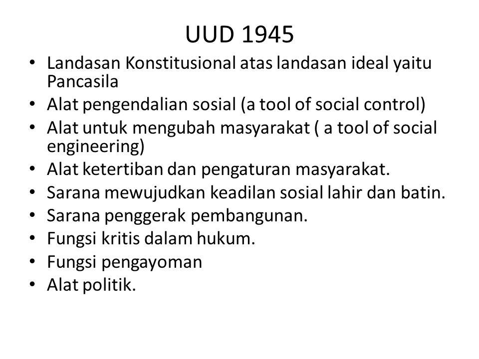 UUD 1945 • Landasan Konstitusional atas landasan ideal yaitu Pancasila • Alat pengendalian sosial (a tool of social control) • Alat untuk mengubah mas