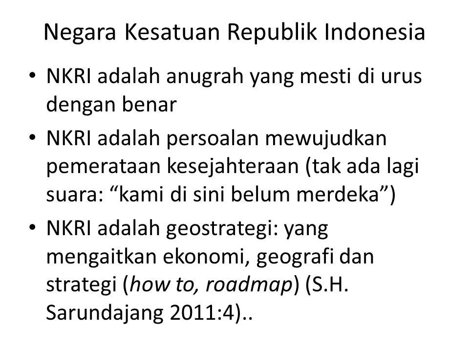 Negara Kesatuan Republik Indonesia • NKRI adalah anugrah yang mesti di urus dengan benar • NKRI adalah persoalan mewujudkan pemerataan kesejahteraan (