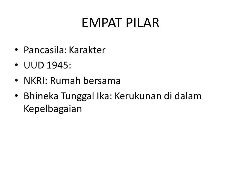EMPAT PILAR • Pancasila: Karakter • UUD 1945: • NKRI: Rumah bersama • Bhineka Tunggal Ika: Kerukunan di dalam Kepelbagaian