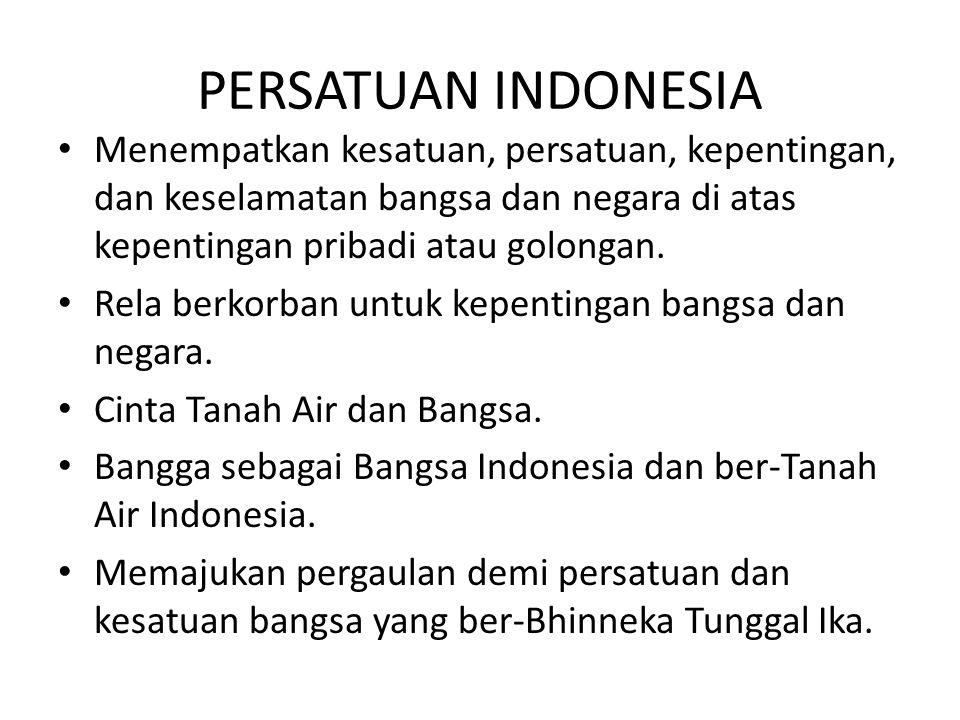 PERSATUAN INDONESIA • Menempatkan kesatuan, persatuan, kepentingan, dan keselamatan bangsa dan negara di atas kepentingan pribadi atau golongan. • Rel