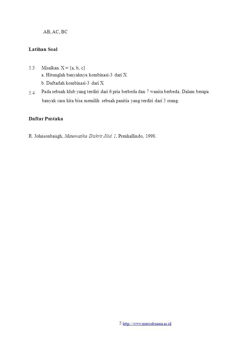 AB, AC, BC Latihan Soal 5.3 5.4 Misalkan X = {a, b, c} a. Hitunglah banyaknya kombinasi-3 dari X b. Daftarlah kombinasi-3 dari X Pada sebuah klub yang