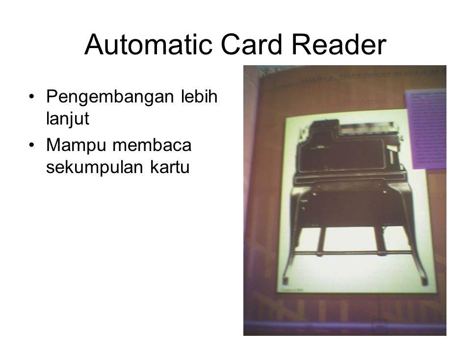Automatic Card Reader •Pengembangan lebih lanjut •Mampu membaca sekumpulan kartu