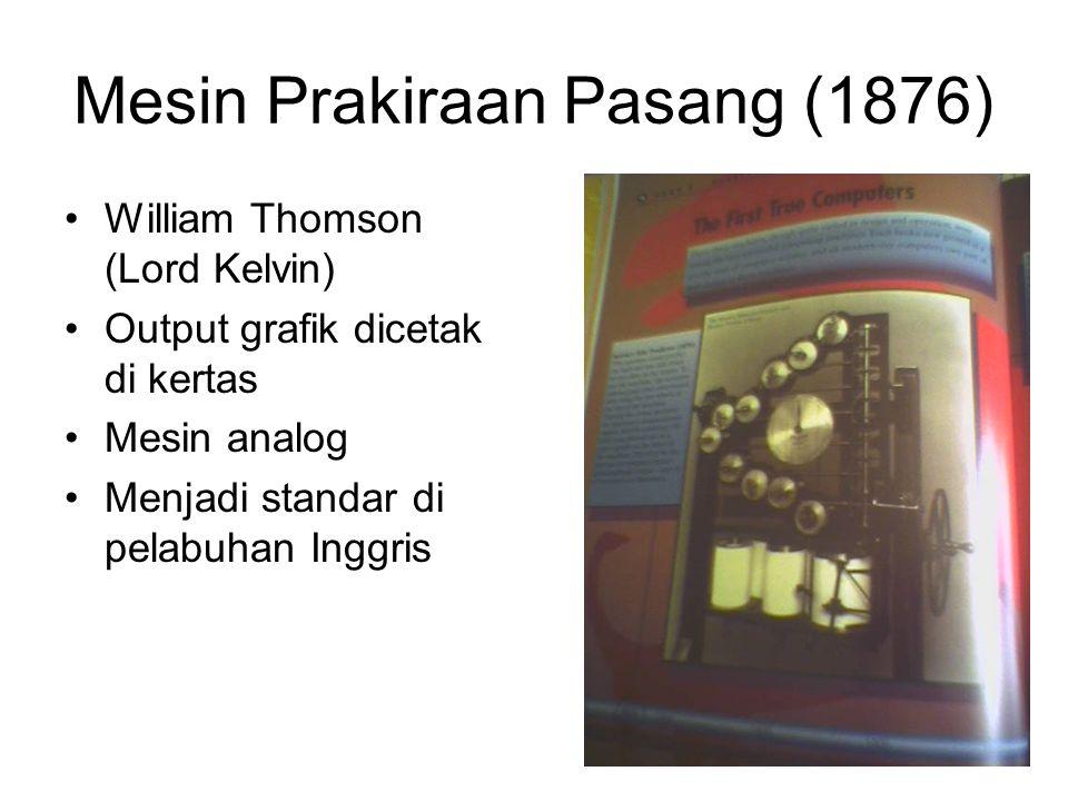 Mesin Prakiraan Pasang (1876) •William Thomson (Lord Kelvin) •Output grafik dicetak di kertas •Mesin analog •Menjadi standar di pelabuhan Inggris