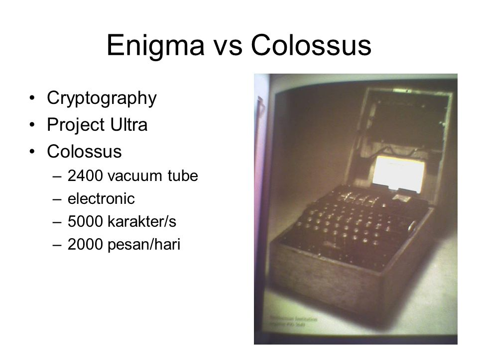 Enigma vs Colossus •Cryptography •Project Ultra •Colossus –2400 vacuum tube –electronic –5000 karakter/s –2000 pesan/hari