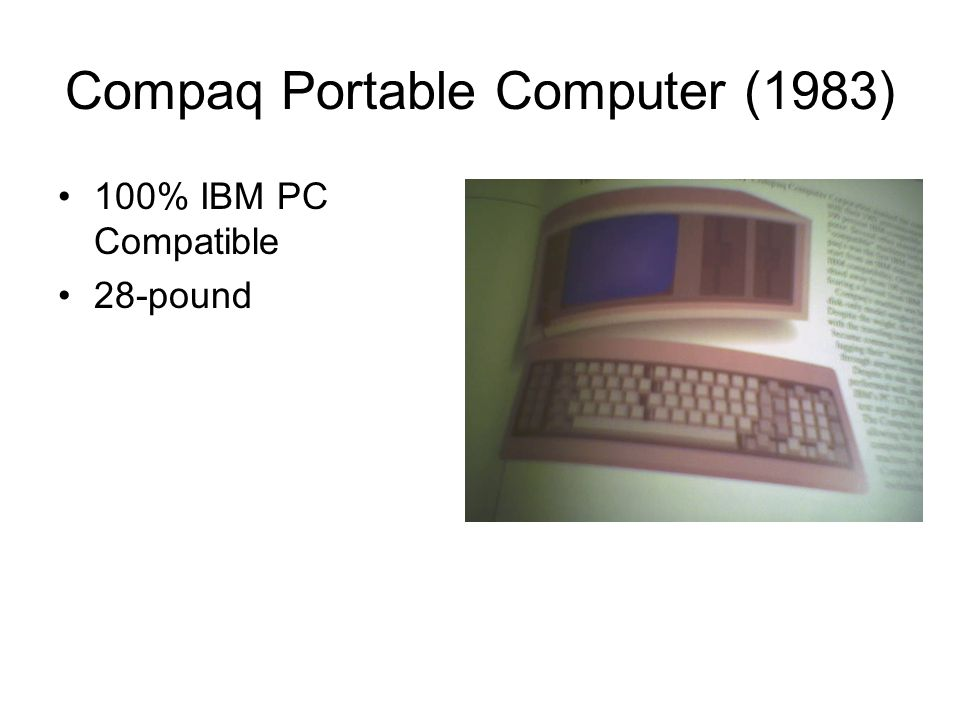 Compaq Portable Computer (1983) •100% IBM PC Compatible •28-pound