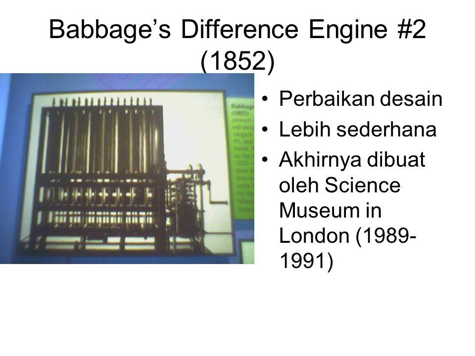 Babbage's Difference Engine #2 (1852) •Perbaikan desain •Lebih sederhana •Akhirnya dibuat oleh Science Museum in London (1989- 1991)