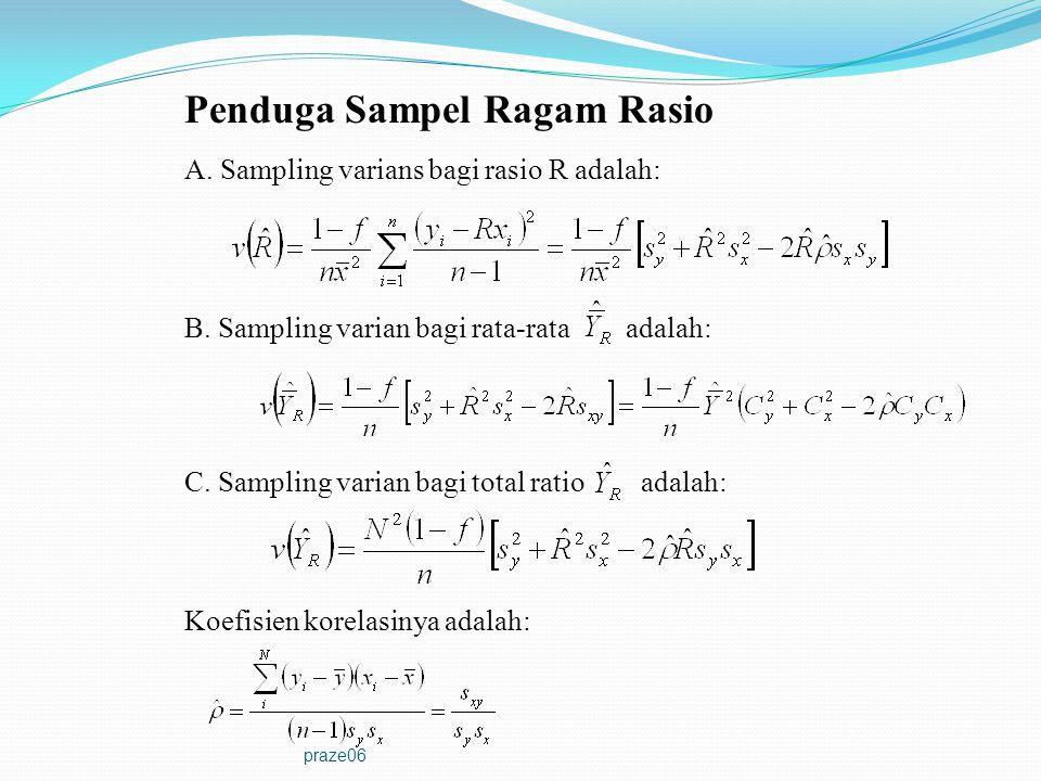 praze06 Penduga Sampel Ragam Rasio A. Sampling varians bagi rasio R adalah: B. Sampling varian bagi rata-rata adalah: C. Sampling varian bagi total ra