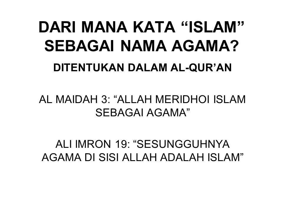 """DARI MANA KATA """"ISLAM"""" SEBAGAI NAMA AGAMA? DITENTUKAN DALAM AL-QUR'AN AL MAIDAH 3: """"ALLAH MERIDHOI ISLAM SEBAGAI AGAMA"""" ALI IMRON 19: """"SESUNGGUHNYA AG"""