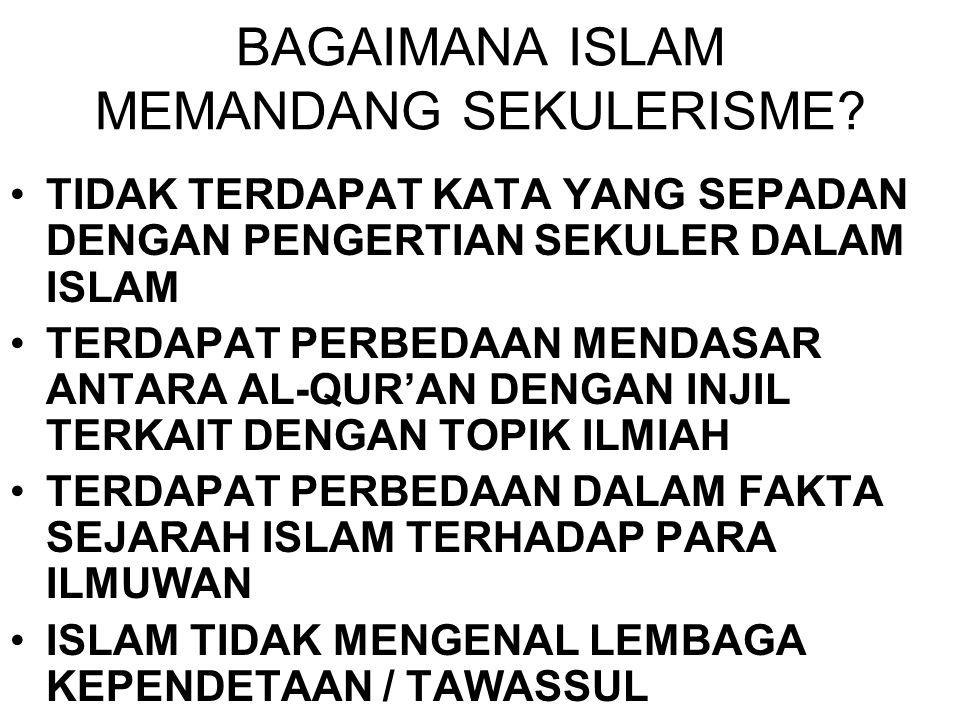 BAGAIMANA ISLAM MEMANDANG SEKULERISME? •TIDAK TERDAPAT KATA YANG SEPADAN DENGAN PENGERTIAN SEKULER DALAM ISLAM •TERDAPAT PERBEDAAN MENDASAR ANTARA AL-