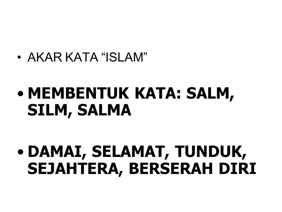 """•AKAR KATA """"ISLAM"""" •MEMBENTUK KATA: SALM, SILM, SALMA •DAMAI, SELAMAT, TUNDUK, SEJAHTERA, BERSERAH DIRI"""