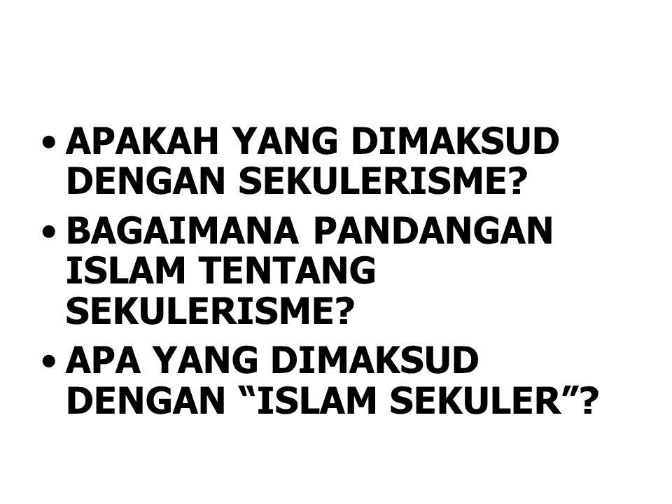 """•APAKAH YANG DIMAKSUD DENGAN SEKULERISME? •BAGAIMANA PANDANGAN ISLAM TENTANG SEKULERISME? •APA YANG DIMAKSUD DENGAN """"ISLAM SEKULER""""?"""
