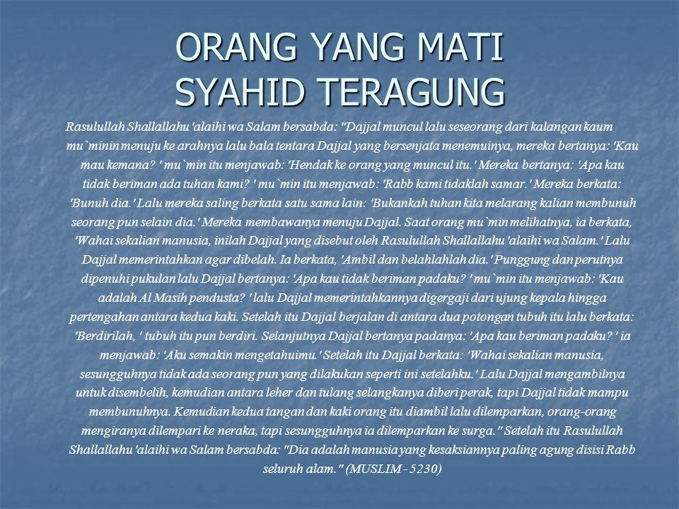 ORANG YANG MATI SYAHID TERAGUNG Rasulullah Shallallahu 'alaihi wa Salam bersabda: