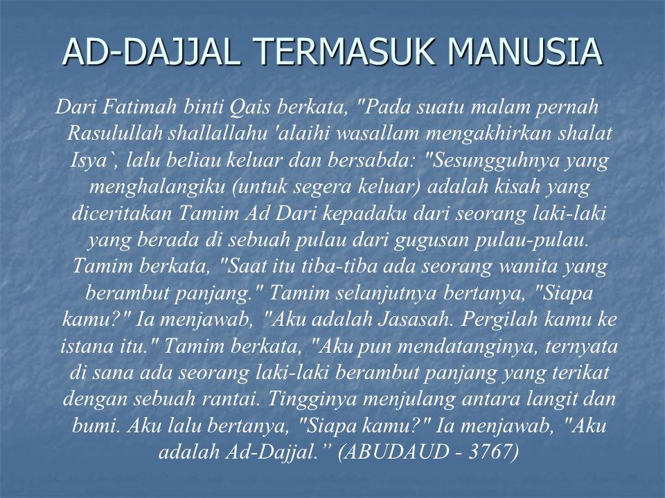 AD-DAJJAL TERMASUK MANUSIA Dari Fatimah binti Qais berkata,