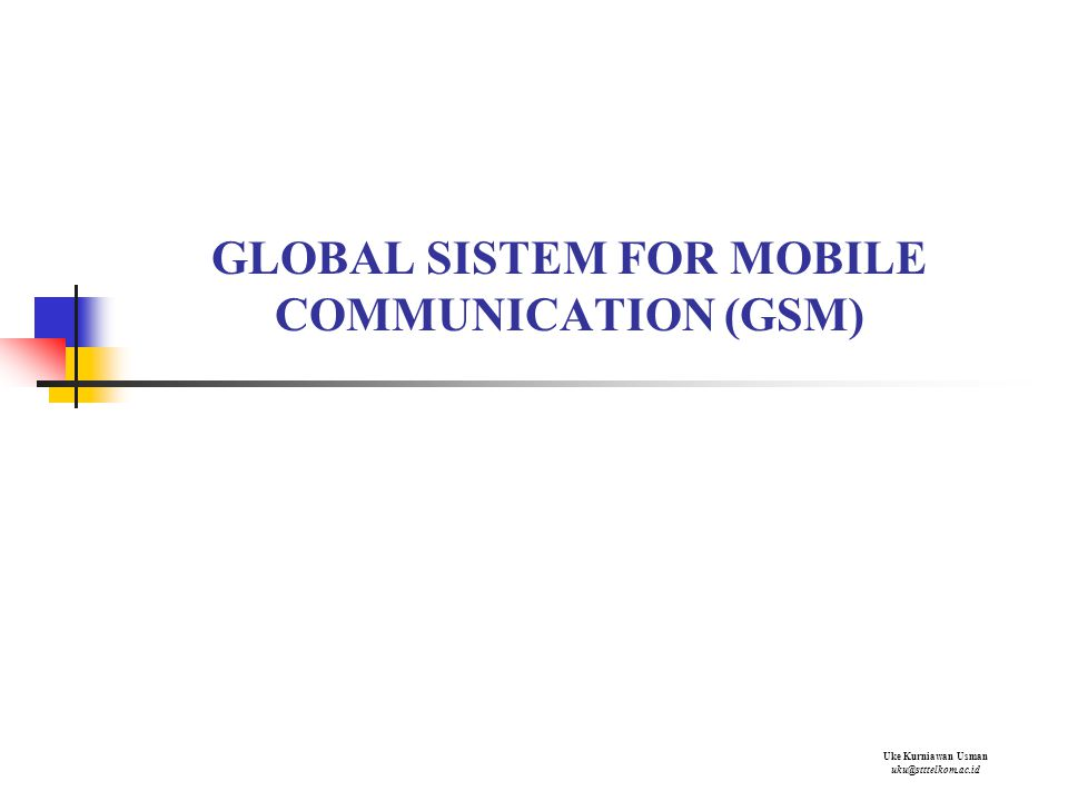GLOBAL SISTEM FOR MOBILE COMMUNICATION (GSM) Uke Kurniawan Usman uku@stttelkom.ac.id
