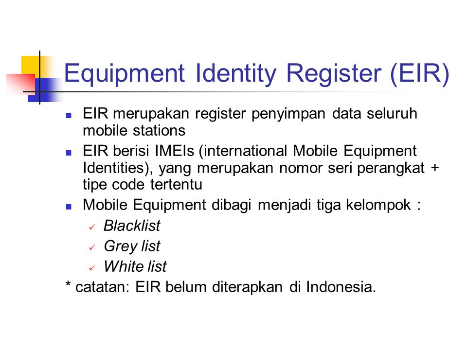 Equipment Identity Register (EIR)  EIR merupakan register penyimpan data seluruh mobile stations  EIR berisi IMEIs (international Mobile Equipment I