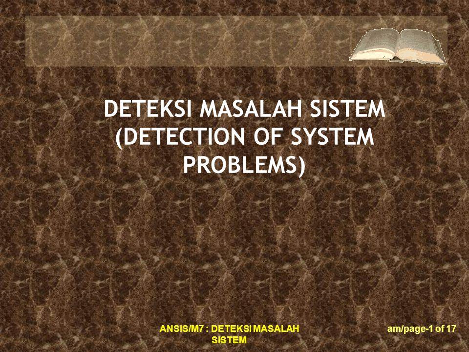 ANSIS/M7 : DETEKSI MASALAH SISTEM am/page-1 of 17 DETEKSI MASALAH SISTEM (DETECTION OF SYSTEM PROBLEMS)