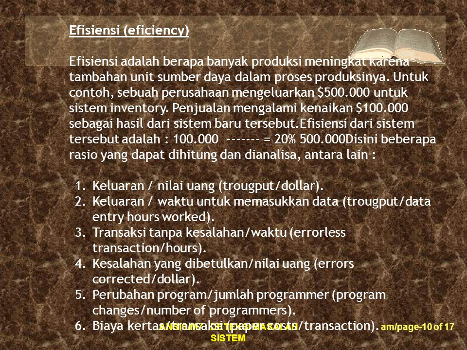ANSIS/M7 : DETEKSI MASALAH SISTEM am/page-10 of 17 Efisiensi (eficiency) Efisiensi adalah berapa banyak produksi meningkat karena tambahan unit sumber daya dalam proses produksinya.