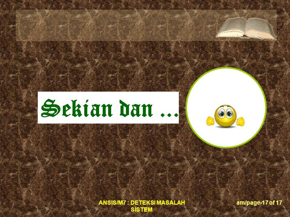 ANSIS/M7 : DETEKSI MASALAH SISTEM am/page-17 of 17