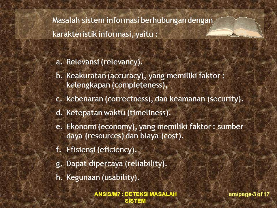 ANSIS/M7 : DETEKSI MASALAH SISTEM am/page-3 of 17 Masalah sistem informasi berhubungan dengan karakteristik informasi, yaitu : a.Relevansi (relevancy).