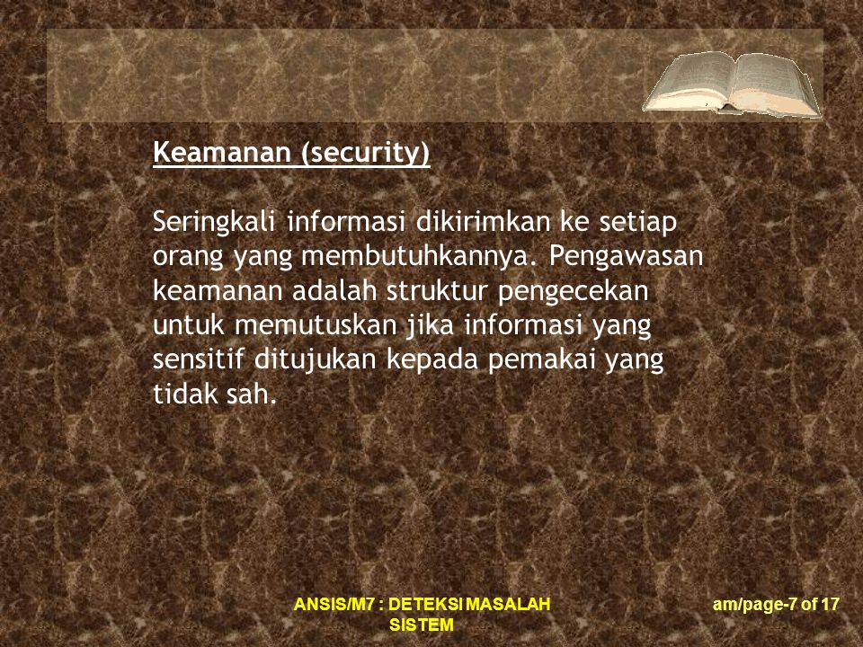 ANSIS/M7 : DETEKSI MASALAH SISTEM am/page-7 of 17 Keamanan (security) Seringkali informasi dikirimkan ke setiap orang yang membutuhkannya.