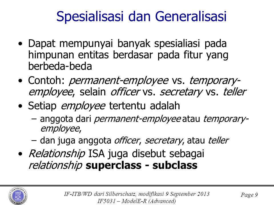 IF-ITB/WD dari Silberschatz, modifikasi 9 September 2013 IF5031 – ModelE-R (Advanced) Page 9 Spesialisasi dan Generalisasi •Dapat mempunyai banyak spesialiasi pada himpunan entitas berdasar pada fitur yang berbeda-beda •Contoh: permanent-employee vs.