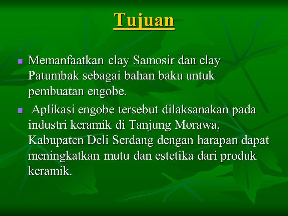 METODA PENELITIAN Bahan baku Untuk pembuatan engobe digunakan bahan baku clay Patumbak dan clay Samosir dari Tanjung Morawa.