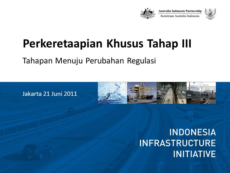 Perkeretaapian Khusus Tahap III Tahapan Menuju Perubahan Regulasi Jakarta 21 Juni 2011