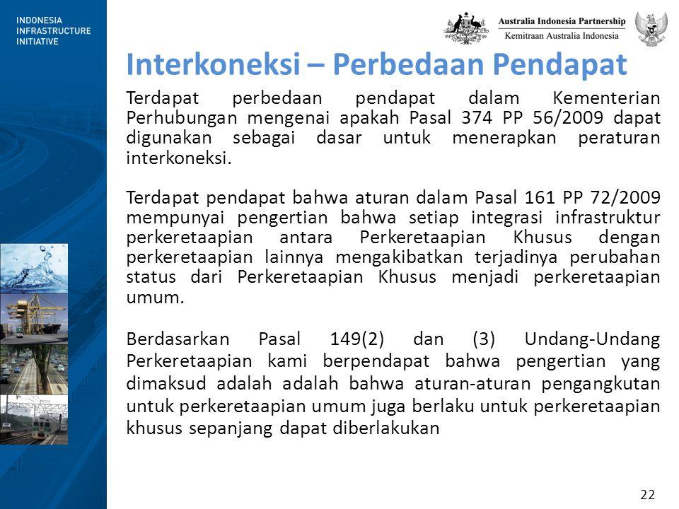 22 Interkoneksi – Perbedaan Pendapat Terdapat perbedaan pendapat dalam Kementerian Perhubungan mengenai apakah Pasal 374 PP 56/2009 dapat digunakan sebagai dasar untuk menerapkan peraturan interkoneksi.