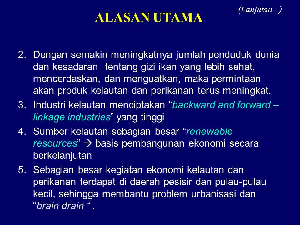 ALASAN UTAMA 6.Dengan penguasaan dan penegakkan kedaulatan di laut  hankam dan kedaulatan wilayah terjamin 7.Secara sosial-kultural, kembali fokus ke laut berarti reinventions kejayaan Indonesia masa lalu.
