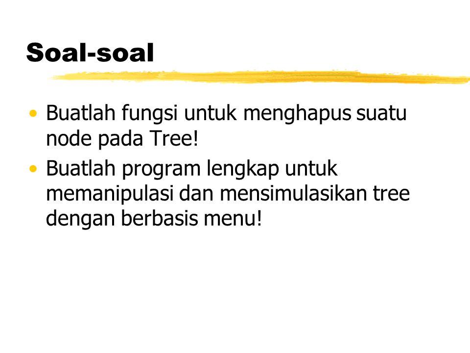 Soal-soal •Buatlah fungsi untuk menghapus suatu node pada Tree.