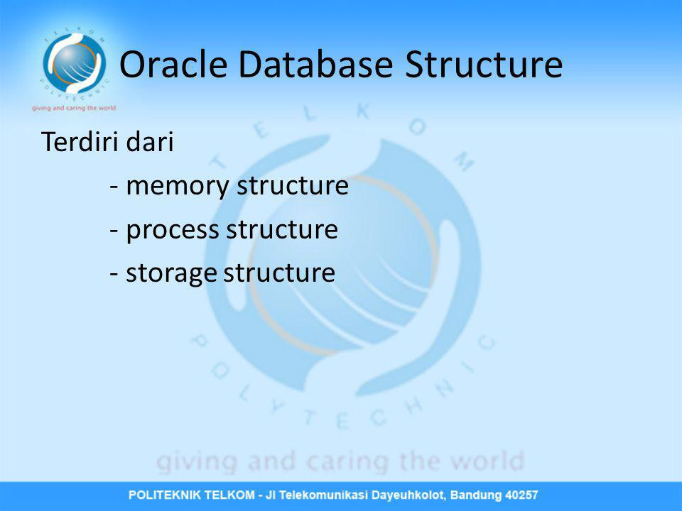 Oracle Database Structure Terdiri dari - memory structure - process structure - storage structure