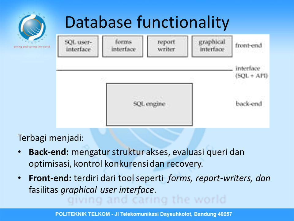 Database functionality Terbagi menjadi: • Back-end: mengatur struktur akses, evaluasi queri dan optimisasi, kontrol konkurensi dan recovery. • Front-e