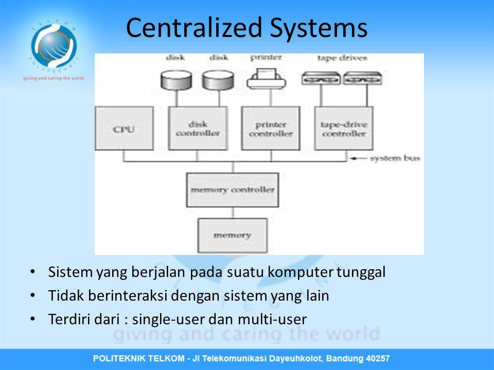 Centralized Systems • Sistem yang berjalan pada suatu komputer tunggal • Tidak berinteraksi dengan sistem yang lain • Terdiri dari : single-user dan m