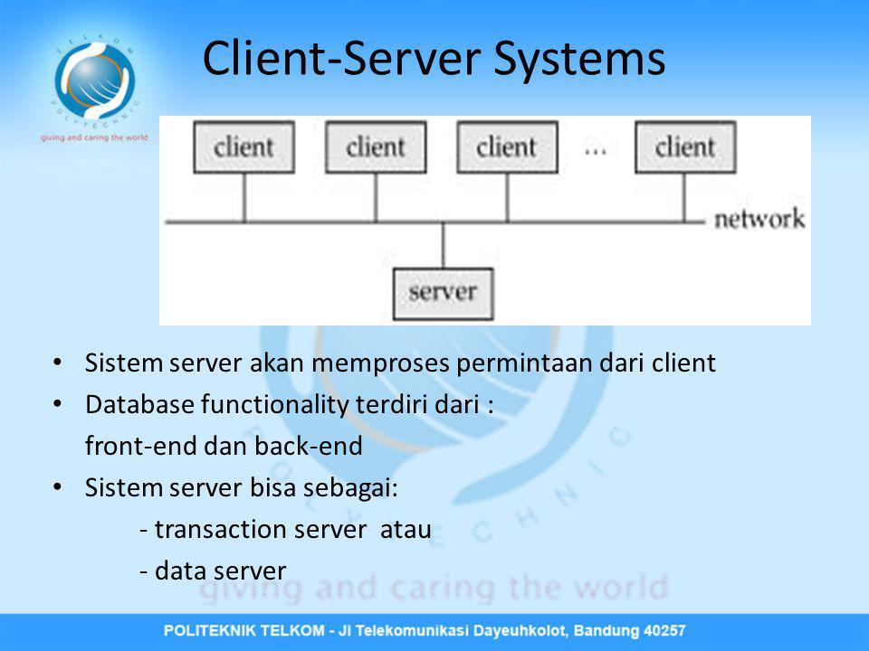Client-Server Systems • Sistem server akan memproses permintaan dari client • Database functionality terdiri dari : front-end dan back-end • Sistem se
