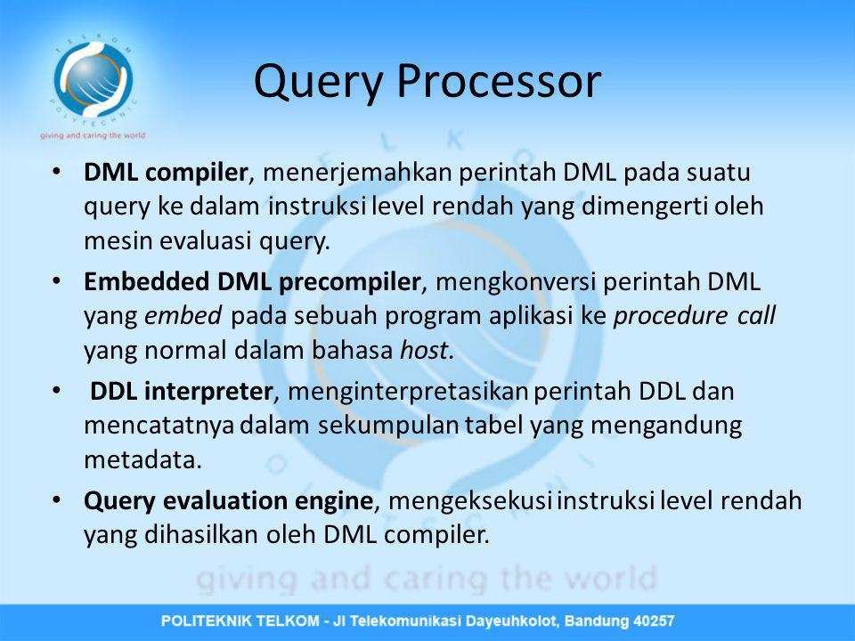 Query Processor • DML compiler, menerjemahkan perintah DML pada suatu query ke dalam instruksi level rendah yang dimengerti oleh mesin evaluasi query.