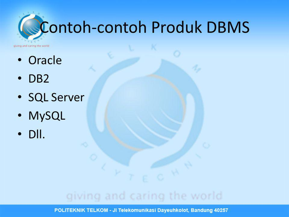 Contoh-contoh Produk DBMS • Oracle • DB2 • SQL Server • MySQL • Dll.