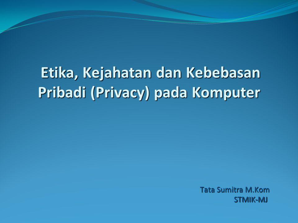 Etika, Kejahatan dan Kebebasan Pribadi (Privacy) pada Komputer Tata Sumitra M.Kom STMIK-MJ