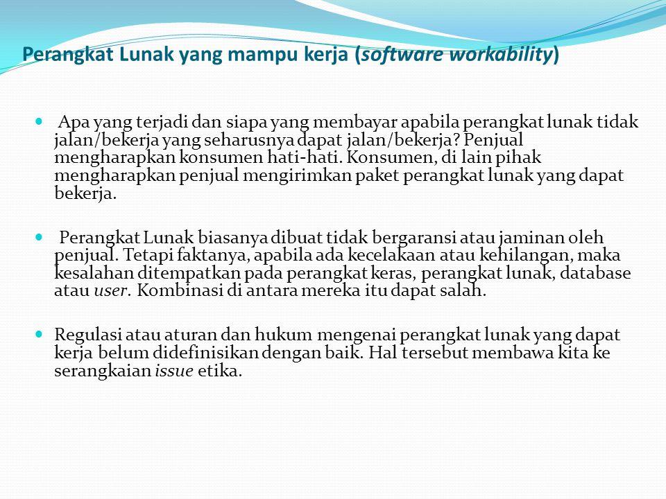 Perangkat Lunak yang mampu kerja (software workability)  Apa yang terjadi dan siapa yang membayar apabila perangkat lunak tidak jalan/bekerja yang se