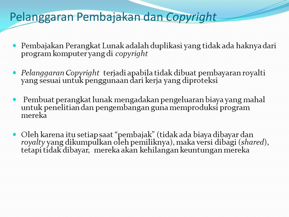 Pelanggaran Pembajakan dan Copyright  Pembajakan Perangkat Lunak adalah duplikasi yang tidak ada haknya dari program komputer yang di copyright  Pel