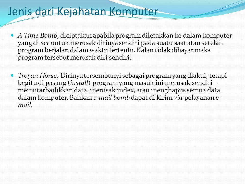 Jenis dari Kejahatan Komputer  A Time Bomb, diciptakan apabila program diletakkan ke dalam komputer yang di set untuk merusak dirinya sendiri pada su