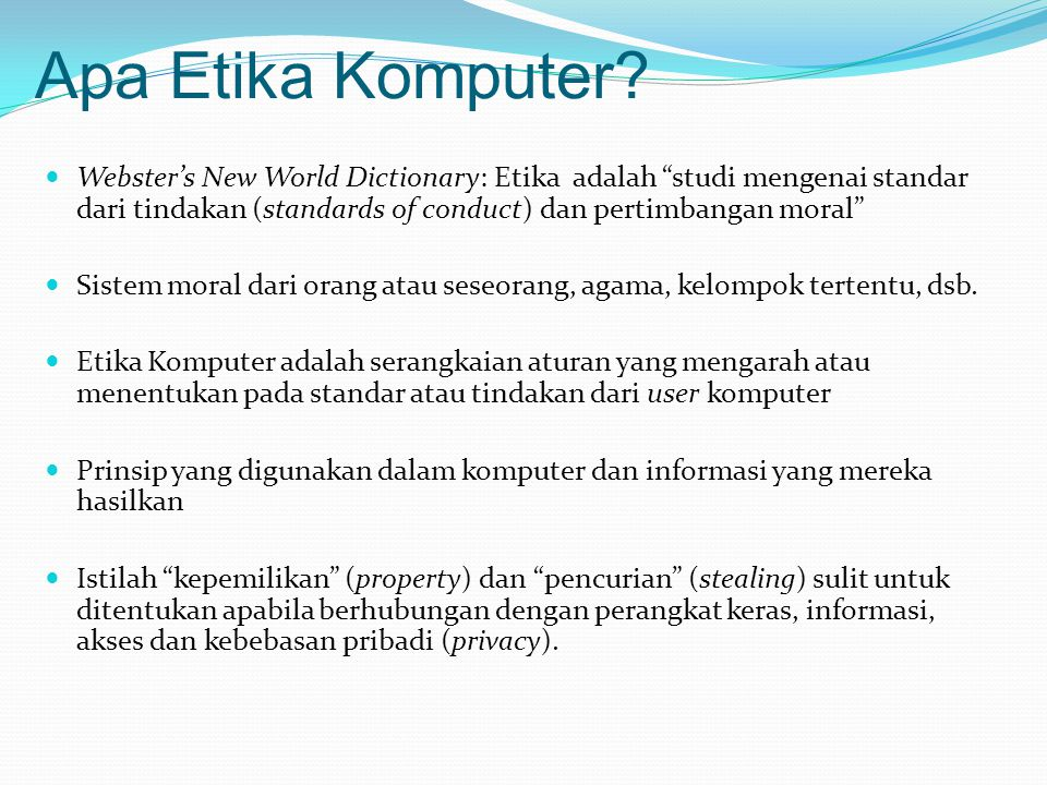 "Apa Etika Komputer?  Webster's New World Dictionary: Etika adalah ""studi mengenai standar dari tindakan (standards of conduct) dan pertimbangan moral"