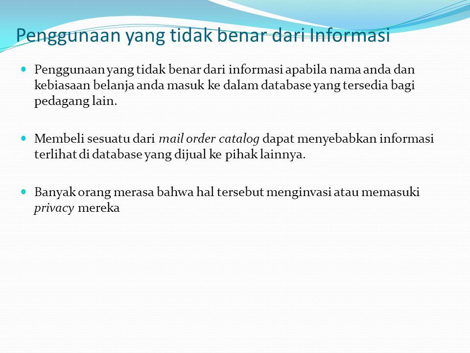 Penggunaan yang tidak benar dari Informasi  Penggunaan yang tidak benar dari informasi apabila nama anda dan kebiasaan belanja anda masuk ke dalam da