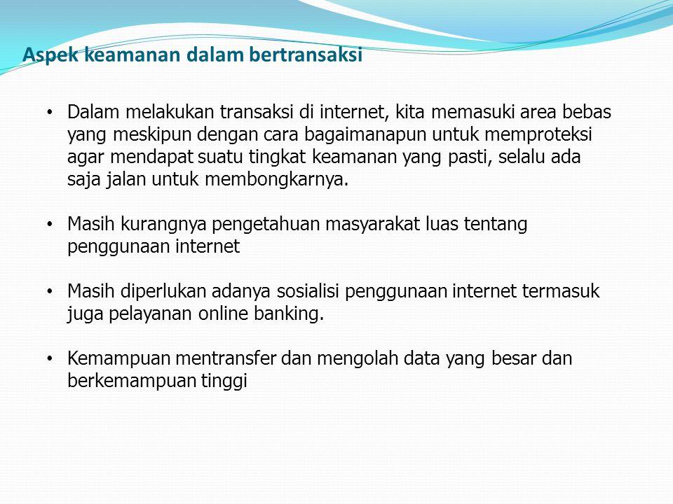• Dalam melakukan transaksi di internet, kita memasuki area bebas yang meskipun dengan cara bagaimanapun untuk memproteksi agar mendapat suatu tingkat